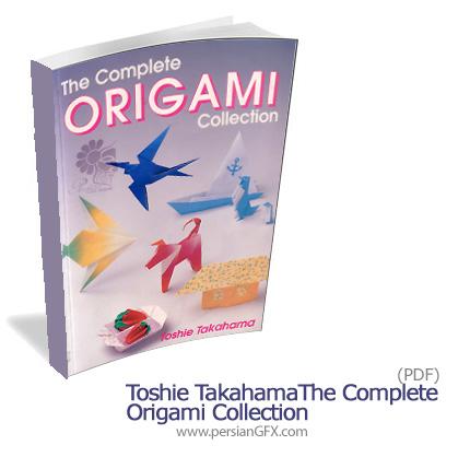 دانلود کتاب الکترونیکی مجموعه کامل آموزش ساخت اوریگامی حیوانات، اشیاء متنوع، میوه ها - The Complete Origami Collection