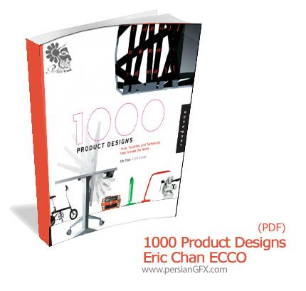 دانلود کتاب الکترونیکی مدل وسایل های متنوع، وسایل خانه، وسایل تزئینی و طراحی صنعتی - 1000 Product Designs Eric Chan Ecco
