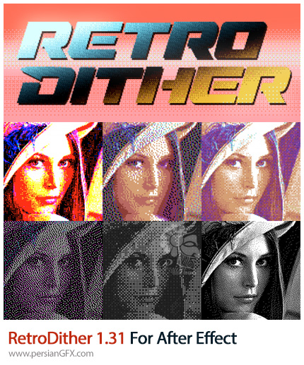 دانلود پلاگین افترافکت RetroDither برای اضافه کردن افکت و رنگ های قدیمی بر روی فیلم - RetroDither 1.31 For After Effect