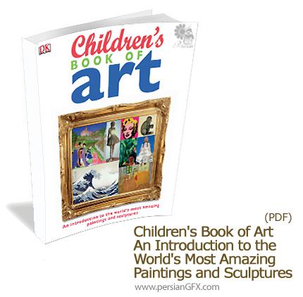 دانلود کتاب الکترونیکی هنر کودکان: مقدمه ای بر معرفی نقاشی و مجسمه سازی شگفت انگیز جهان - Children's Book of Art An Introduction to the World's Most Amazing Paintings a