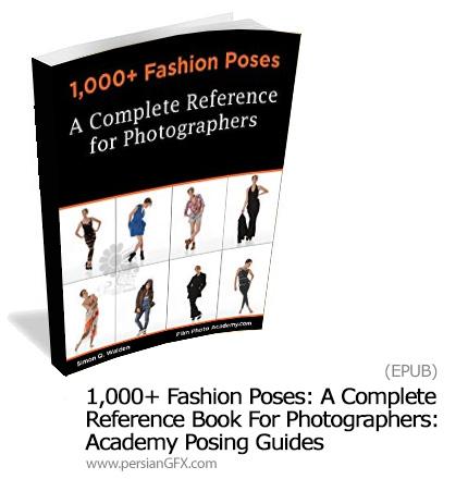 دانلود کتاب الکترونیکی بیش از 1000 ژست فشن برای عکاسی - 1,000+ Fashion Poses: A Complete Reference Book For Photographers: Academy Posing Guides